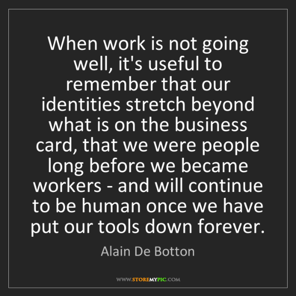 Alain De Botton: When work is not going well, it's useful to remember...