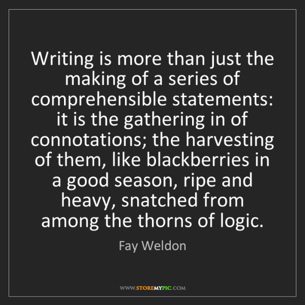 Fay Weldon: Writing is more than just the making of a series of comprehensible...