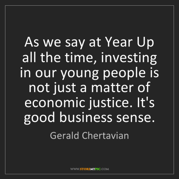 Gerald Chertavian: As we say at Year Up all the time, investing in our young...