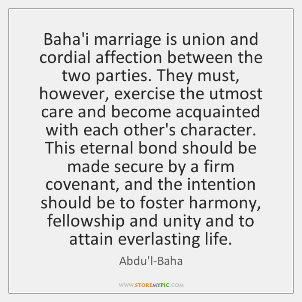 Baha'i marriage is union and cordial affection between the two parties. They ...
