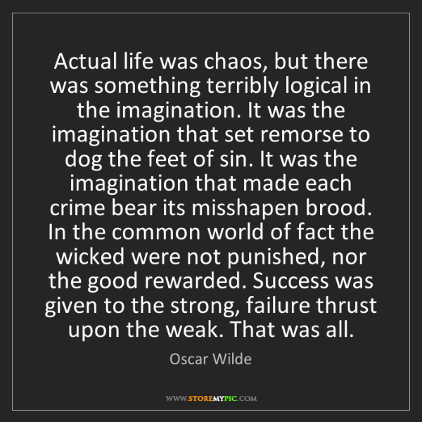 Oscar Wilde: Actual life was chaos, but there was something terribly...