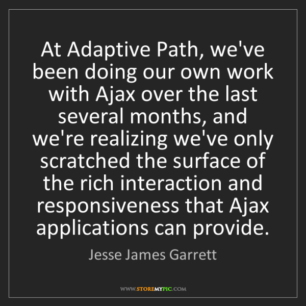 Jesse James Garrett: At Adaptive Path, we've been doing our own work with...