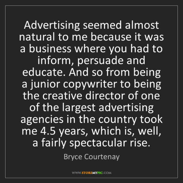 Bryce Courtenay: Advertising seemed almost natural to me because it was...