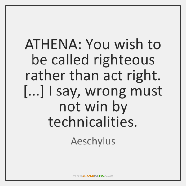 ATHENA: You wish to be called righteous rather than act right. [...] I ...