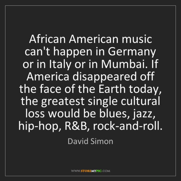 David Simon: African American music can't happen in Germany or in...