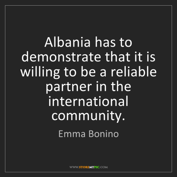 Emma Bonino: Albania has to demonstrate that it is willing to be a...