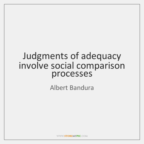 Judgments of adequacy involve social comparison processes