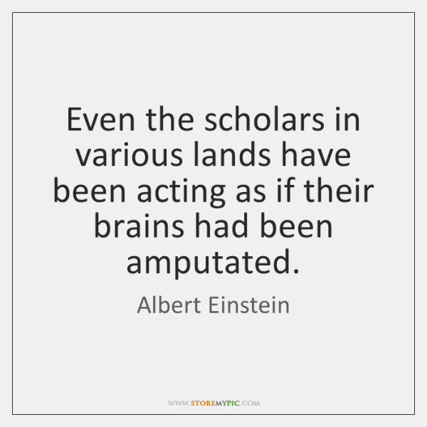Even the scholars in various lands have been acting as if their ...