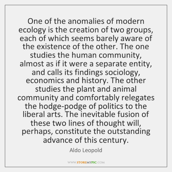 One of the anomalies of modern ecology is the creation of two ...