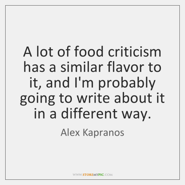 A lot of food criticism has a similar flavor to it, and ...