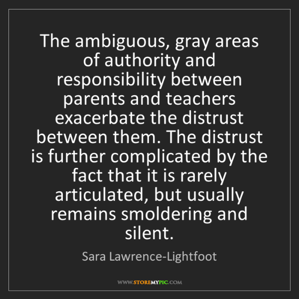 Sara Lawrence-Lightfoot: The ambiguous, gray areas of authority and responsibility...