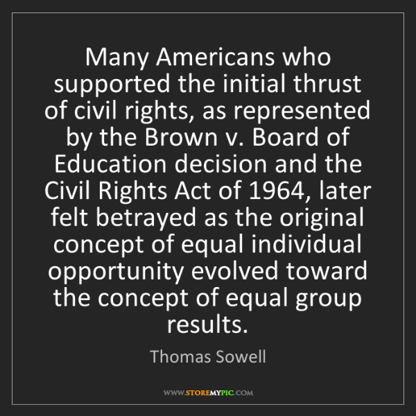 Thomas Sowell: Many Americans who supported the initial thrust of civil...