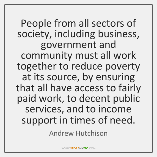 People from all sectors of society, including business, government and community must ...
