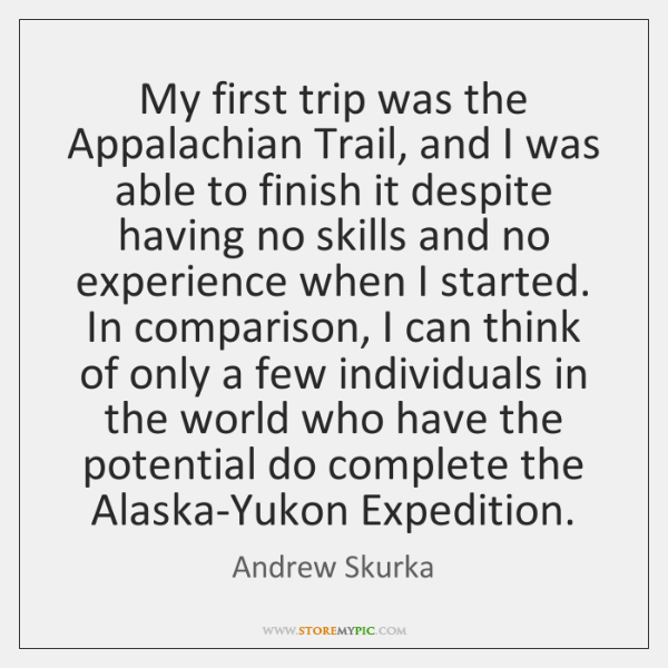 My first trip was the Appalachian Trail, and I was able to ...