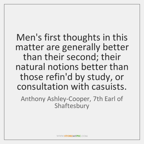 Men's first thoughts in this matter are generally better than their second; ...