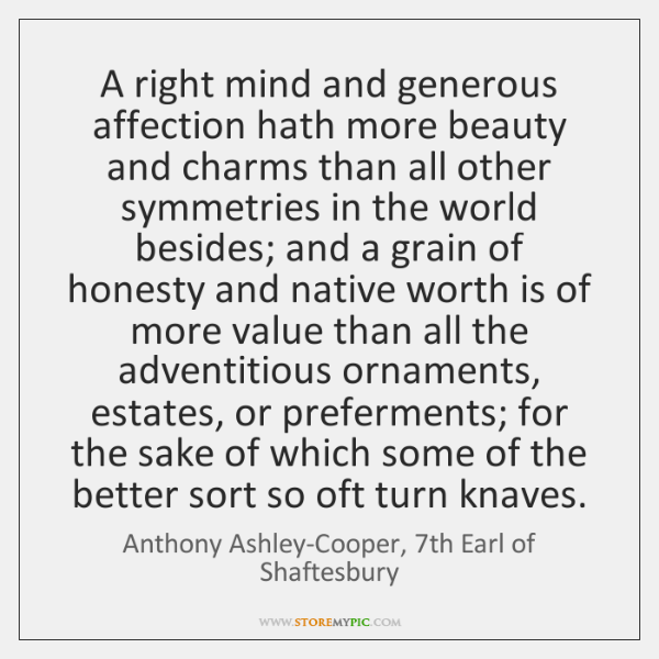 A right mind and generous affection hath more beauty and charms than ...