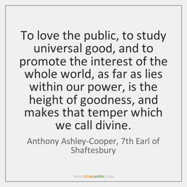 To love the public, to study universal good, and to promote the ...