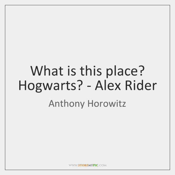 What is this place? Hogwarts? - Alex Rider
