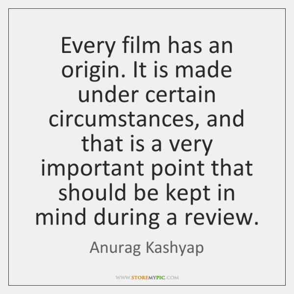 Every film has an origin. It is made under certain circumstances, and ...