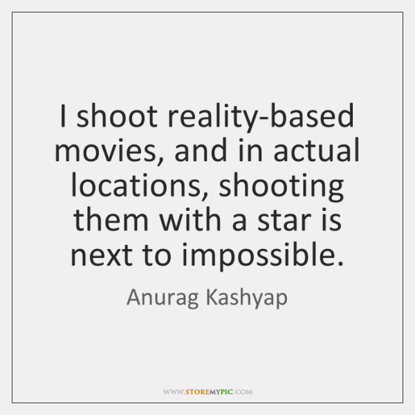 I shoot reality-based movies, and in actual locations, shooting them with a ...