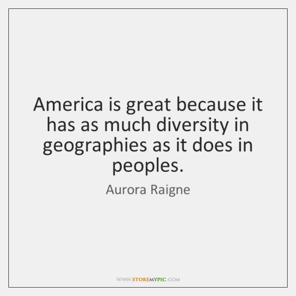 America is great because it has as much diversity in geographies as ...