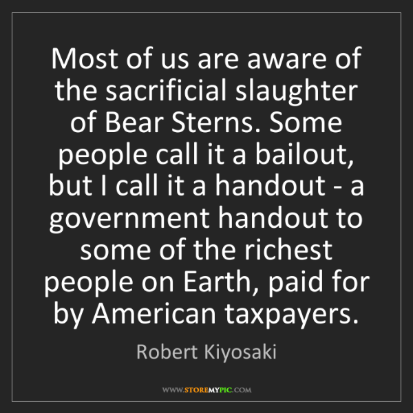 Robert Kiyosaki: Most of us are aware of the sacrificial slaughter of...