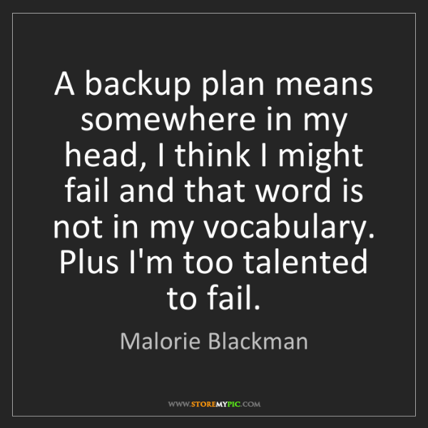 Malorie Blackman: A backup plan means somewhere in my head, I think I might...