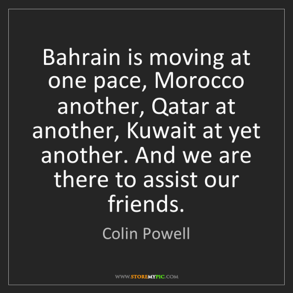 Colin Powell: Bahrain is moving at one pace, Morocco another, Qatar...