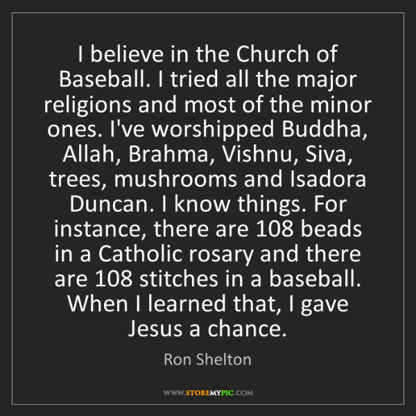 Ron Shelton: I believe in the Church of Baseball. I tried all the...