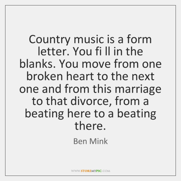 Country music is a form letter. You fi ll in the blanks. ...