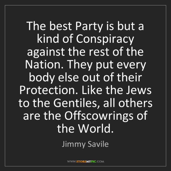 Jimmy Savile: The best Party is but a kind of Conspiracy against the...