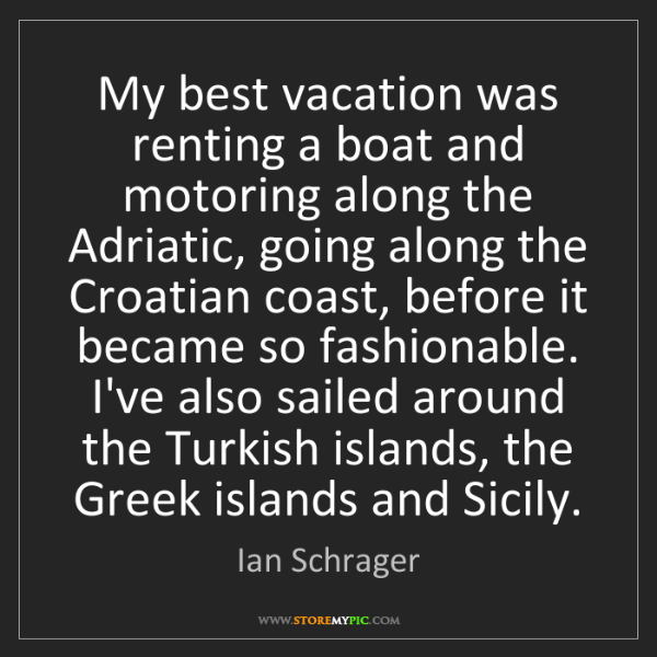 Ian Schrager: My best vacation was renting a boat and motoring along...