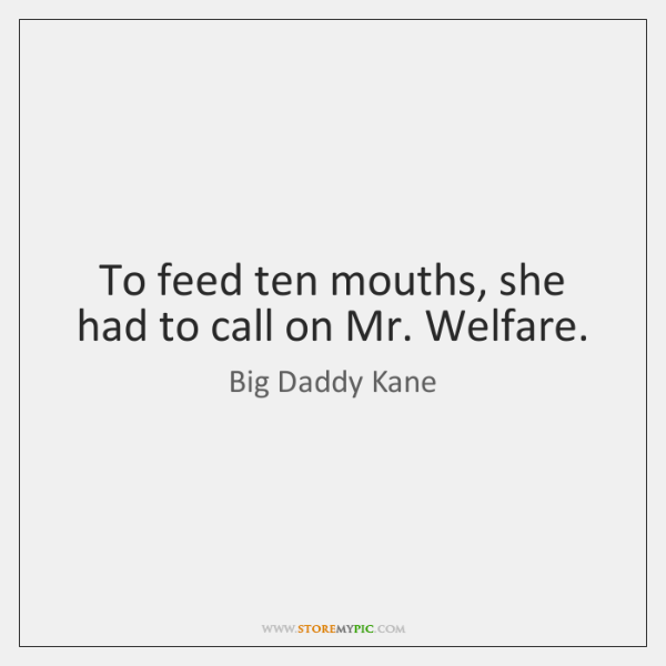 To feed ten mouths, she had to call on Mr. Welfare.