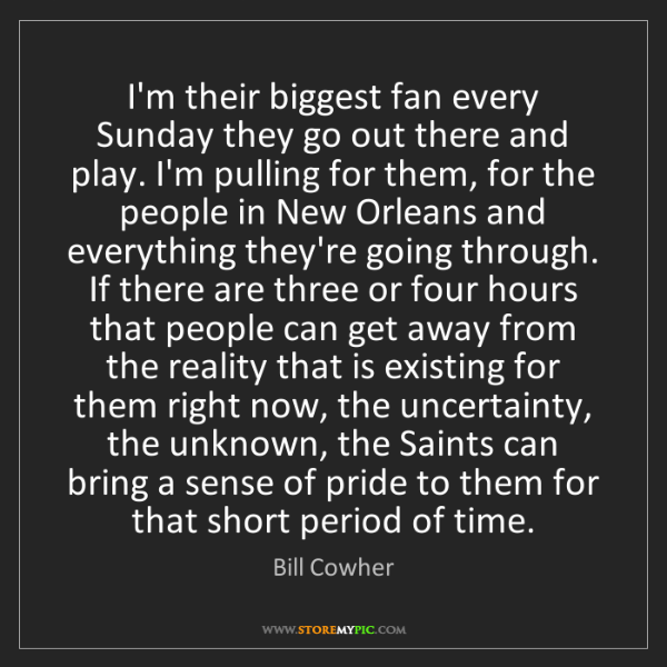 Bill Cowher: I'm their biggest fan every Sunday they go out there...