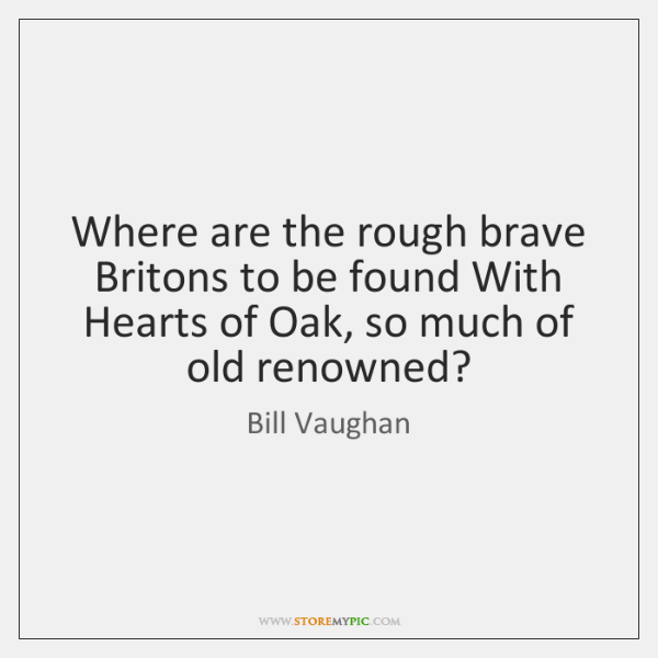 Where are the rough brave Britons to be found With Hearts of ...