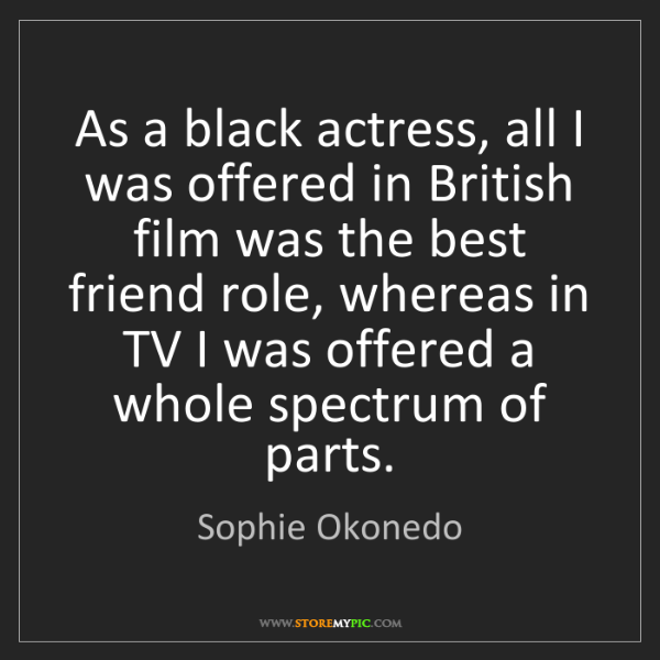 Sophie Okonedo: As a black actress, all I was offered in British film...