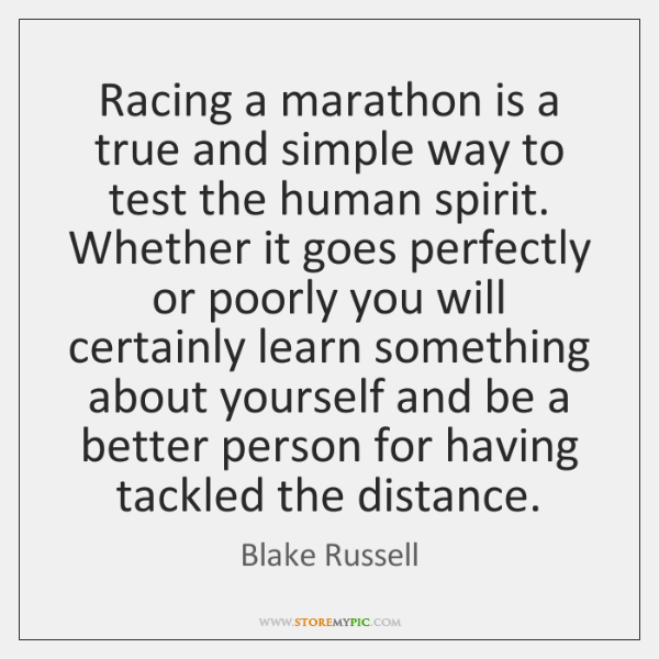 Racing a marathon is a true and simple way to test the ...