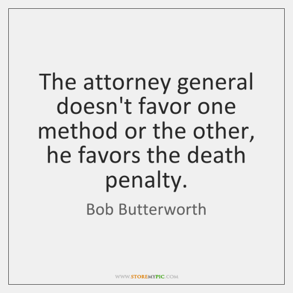 The attorney general doesn't favor one method or the other, he favors ...