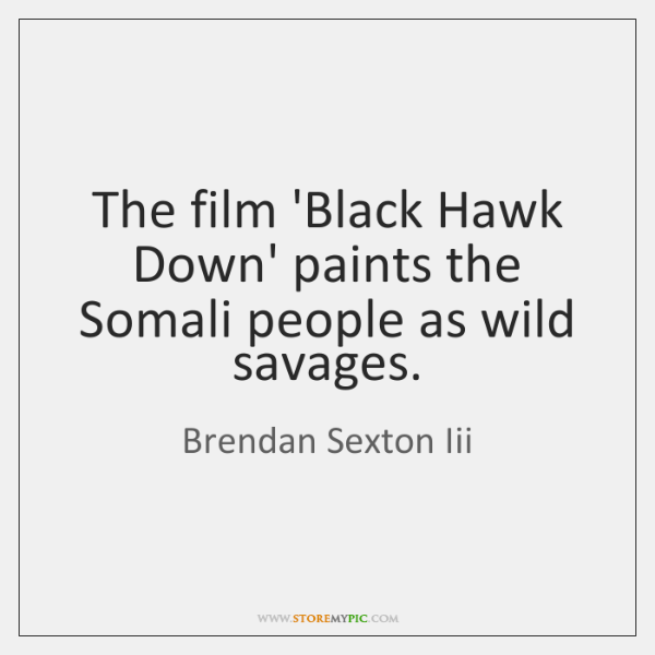 The film 'Black Hawk Down' paints the Somali people as wild savages.