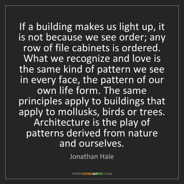 Jonathan Hale: If a building makes us light up, it is not because we...