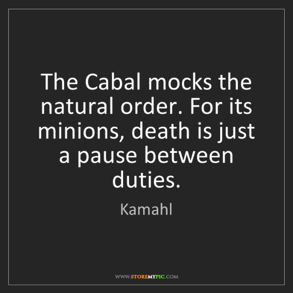 Kamahl: The Cabal mocks the natural order. For its minions, death...