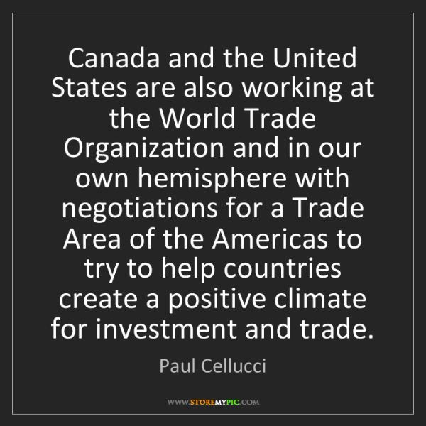 Paul Cellucci: Canada and the United States are also working at the...
