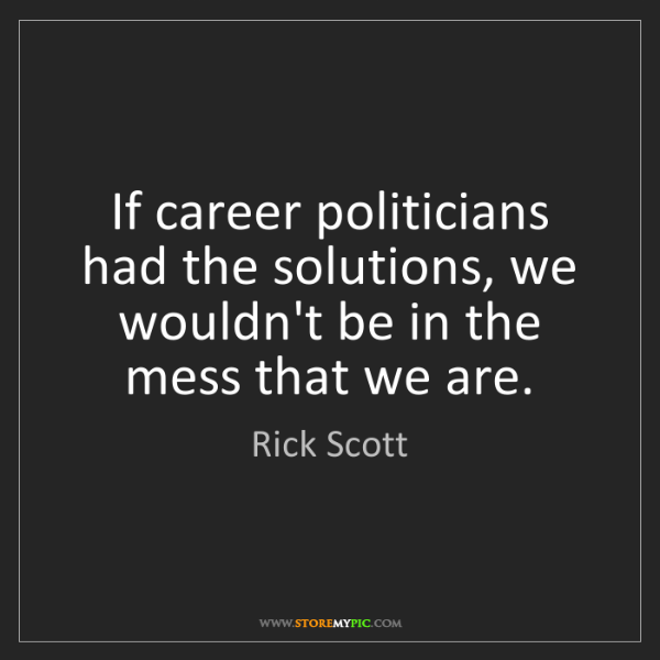 Rick Scott: If career politicians had the solutions, we wouldn't...