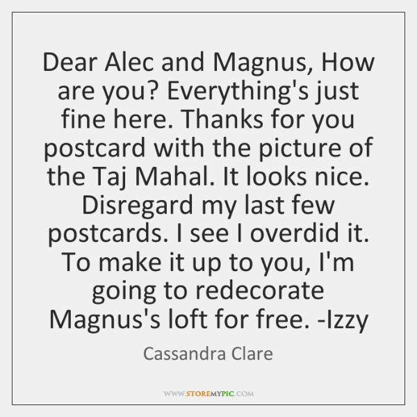 Dear Alec and Magnus, How are you? Everything's just fine here. Thanks ...