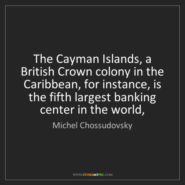 Michel Chossudovsky: The Cayman Islands, a British Crown colony in the Caribbean,...