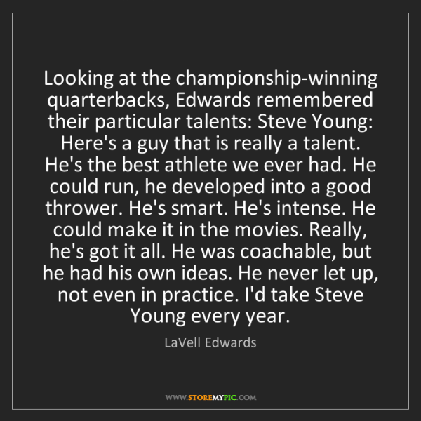 LaVell Edwards: Looking at the championship-winning quarterbacks, Edwards...