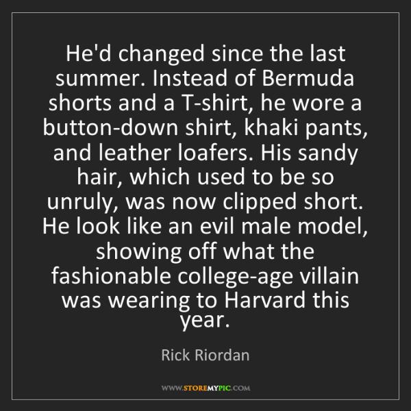 Rick Riordan: He'd changed since the last summer. Instead of Bermuda...