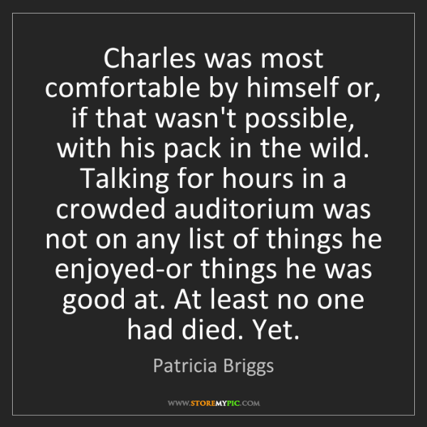 Patricia Briggs: Charles was most comfortable by himself or, if that wasn't...