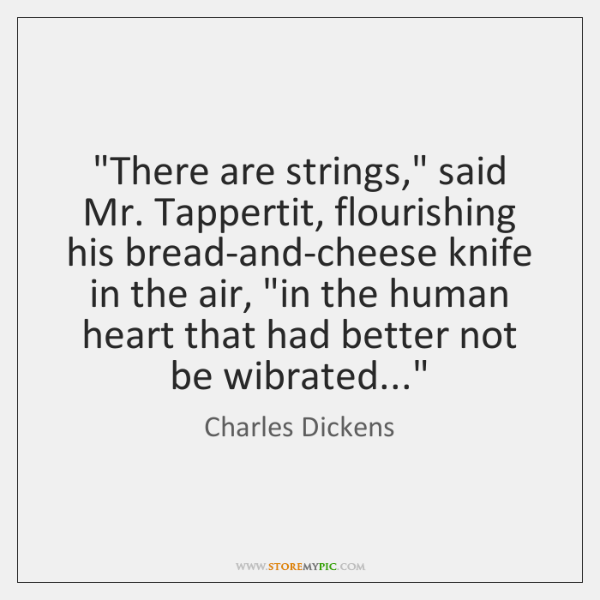 """""""There are strings,"""" said Mr. Tappertit, flourishing his bread-and-cheese knife in the ..."""