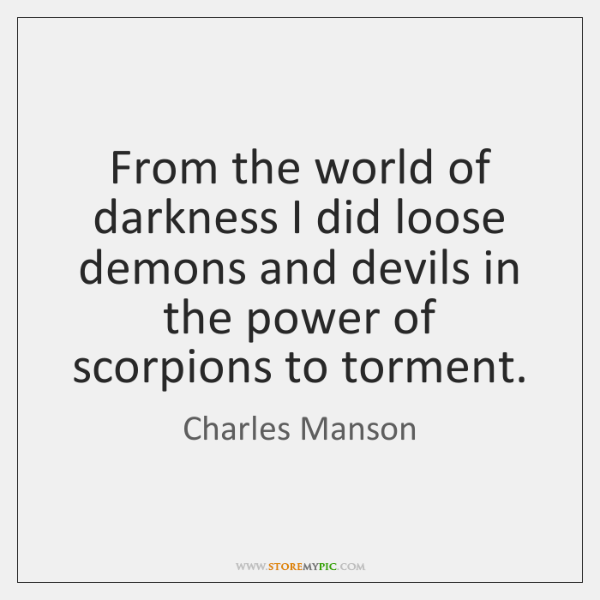 From the world of darkness I did loose demons and devils in ...